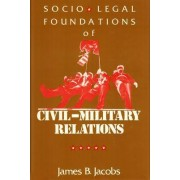 Sociological Foundations of Civil/Military Relations by James B. Jacobs