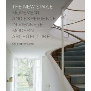 The New Space: Movement and Experience in Viennese Modern Architecture