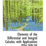 Elements of the Differential and Integral Calculus with Applications by William Shaffer Hall