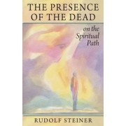 The Presence of the Dead on the Spiritual Path by Rudolf Steiner