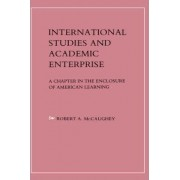 International Studies and Academic Enterprise by Robert A. McCaughey