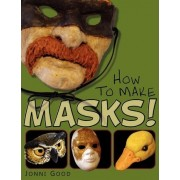 How to Make Masks! Easy New Way to Make a Mask for Masquerade, Halloween and Dress-Up Fun, with Just Two Layers of Fast-Setting Paper Mache by Jonni Good