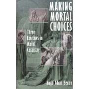 Making Mortal Choices by Hugo Adam Bedau