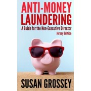 Anti-money Laundering: a Guide for the Non-executive Director by Susan Grossey
