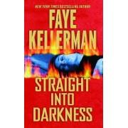Straight Into Darkness by Faye Kellerman