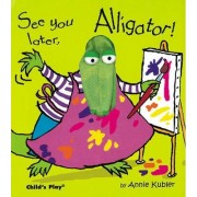 See you later, Alligator! by Annie Kubler