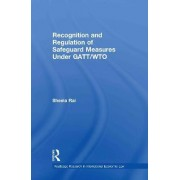Recognition and Regulation of Safeguard Measures Under GATT/WTO by Sheela Rai