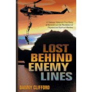 Lost Behind Enemy Lines: A Vietnam Veteran's True Story of Survival and the Revelation of Physical and Spiritual Warfare