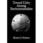 Toward Unity Among Environmentalists by Bryan G. Norton