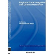 Regional Trade Integration and Conflict Resolution by Shaheen Rafi Khan
