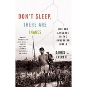 Don't Sleep, There Are Snakes by Daniel Leonard Everett