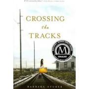Crossing the Tracks by Barbara Stuber
