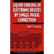 Liquid Cooling of Electronic Devices by Single-phase Convection by Frank P. Incropera