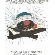How a UFO Could Capture a Boeing 777 by the Use of Quicksilver by MR Richard Cary Phillips Pe