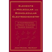 Elements of Molecular and Biomolecular Electrochemistry by Jean-Michel Saveant
