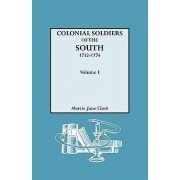 Colonial Soldiers of the South, 1732-1774. in Two Volumes. Volume I by Murtie June Clark