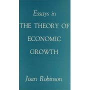 Essays in the Theory of Economic Growth by Joan Robinson