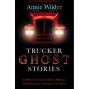 Trucker Ghost Stories by Annie Wilder