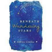 Beneath Wandering Stars by Ashlee Cowles