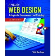 Artistic Web Design Using Adobe� Dreamweaver And Photoshop: An Introduction by Vickie Ellen Wolper