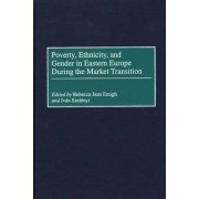 Poverty, Ethnicity and Gender in Eastern Europe During the Market Transition by Rebecca Jean Emigh