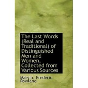 The Last Words (Real and Traditional) of Distinguished Men and Women, Collected from Various Sources by Marvin Frederic Rowland