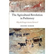 The Agricultural Revolution in Prehistory by Graeme Barker