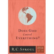 Does God Control Everything? by R C Sproul