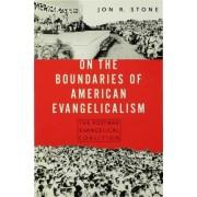 On the Boundaries of American Evangelism by Jon R. Stone