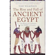 Rise and Fall of Ancient Egypt: The History of a Civilisation from 3000 BC to Cleopatra - Toby Wilkinson
