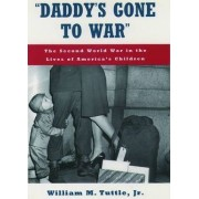 Daddy's Gone to War by William M. Tuttle
