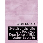 Sketch of the Life and Religious Experience of Eld. Luther Boutelle by Luther Boutelle