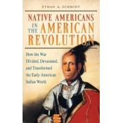 Native Americans in the American Revolution by Ethan Andrew Schmidt