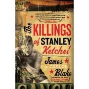 The Killings of Stanley Ketchel by James Carlos Blake