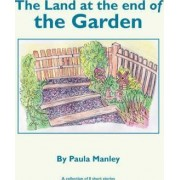The Land at the End of the Garden by Paula Manley
