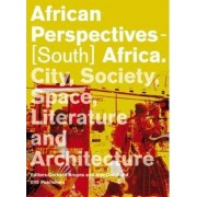African Perspectives - South Africa. City, Society, Politics and Architecture by Gerhard Bruyns