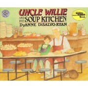 Uncle Willie and the Soup Kitchen by DyAnne DiSalvo- Ryan