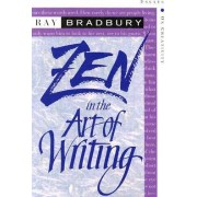 Zen in the Art of Writing by Ray D Bradbury