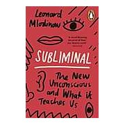 Subliminal: The New Unconscious and What it Teaches Us