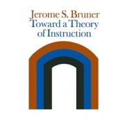 Toward a Theory of Instruction by Jerome S. Bruner