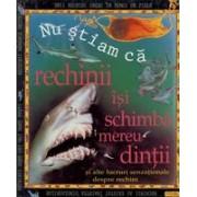Nu stiam ca - rechinii isi schimba mereu dintii