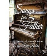 Songs for My Father: A Collection of Poems & Stories