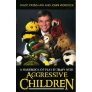 A Handbook of Play Therapy with Aggressive Children by David A. Crenshaw