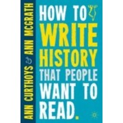 How to Write History That People Want to Read by Ann Curthoys
