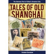 Tales of Old Shanghai by Graham Earnshaw