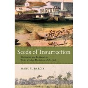 Seeds of Insurrection by Professor of Latin American History Manuel Barcia