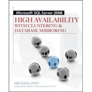 Microsoft SQL Server 2008 High Availability with Clustering & Database Mirroring by Michael Otey