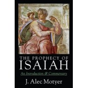 The Prophecy of Isaiah by J Alec Motyer
