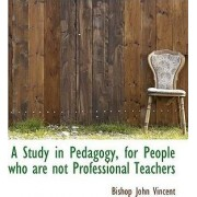 A Study in Pedagogy for People Who Are Not Professional Teachers by Bishop John Vincent
