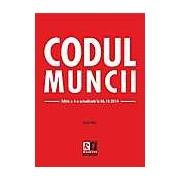 Codul muncii. Editia a IV -a. Actualizat 06.10.2014